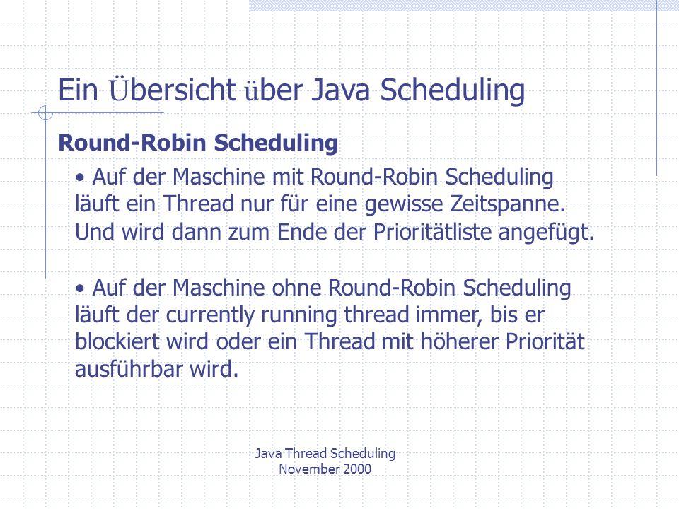 Ein Ü bersicht ü ber Java Scheduling Round-Robin Scheduling Auf der Maschine mit Round-Robin Scheduling läuft ein Thread nur für eine gewisse Zeitspanne.