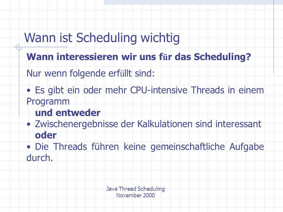 Java Thread Scheduling November 2000 Wann ist Scheduling wichtig Wann interessieren wir uns f ü r das Scheduling.
