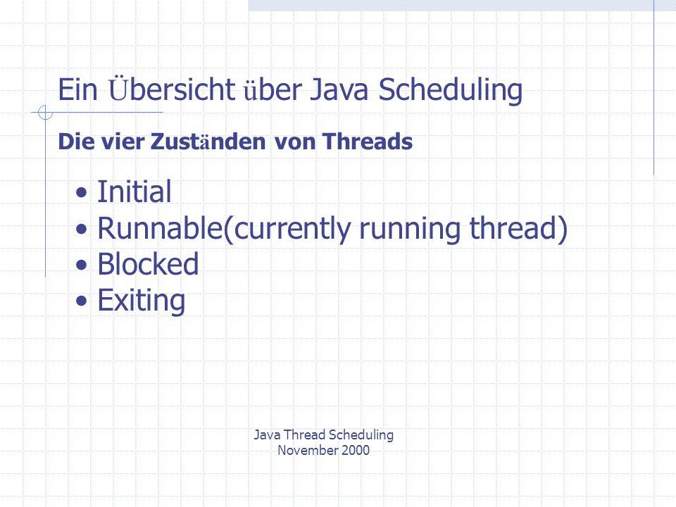 Java Thread Scheduling November 2000 Ein Ü bersicht ü ber Java Scheduling Priorit ä t von Thread : Jeder Thread im Java-Programm hat eine Priorit ä t, die durch eine positive Ganzzahl dargestellt wird.