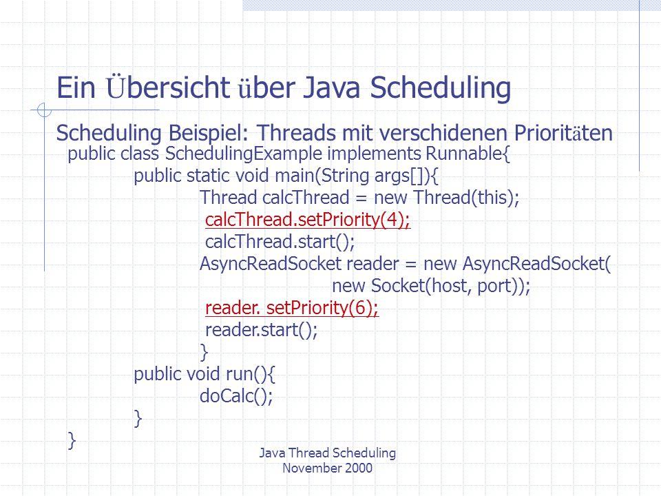 Java Thread Scheduling November 2000 Beispiel zu Gerechtichkeit (Maschine mit einer CPU) CalcServer Client 1Client 2Client 3Client 4Client 5 Je 5 Sekunden Wann ist Scheduling wichtig
