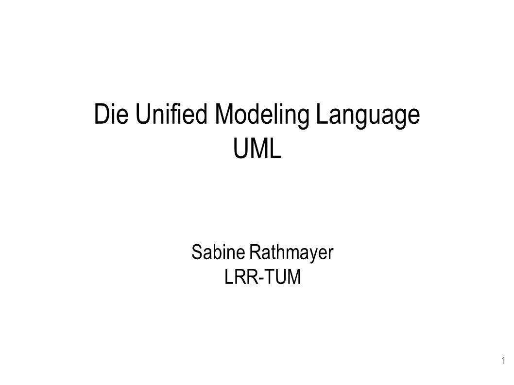 1 Die Unified Modeling Language UML Sabine Rathmayer LRR-TUM