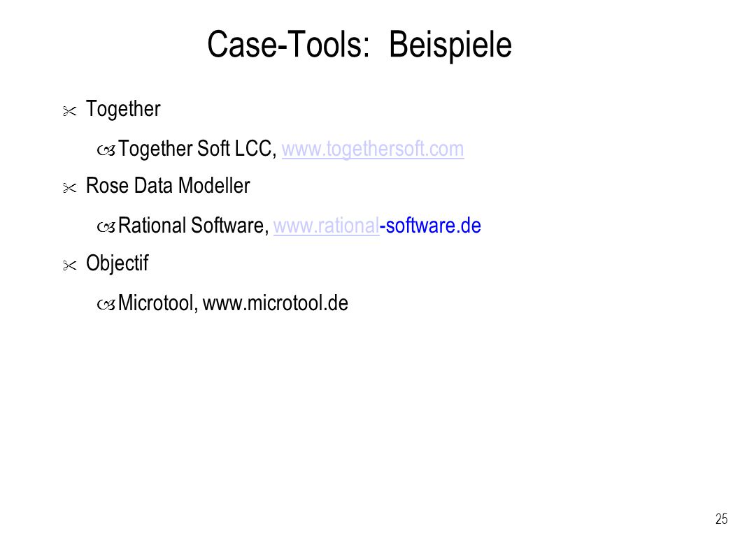 25 Case-Tools: Beispiele Together – Together Soft LCC, www.togethersoft.comwww.togethersoft.com Rose Data Modeller – Rational Software, www.rational-software.dewww.rational Objectif – Microtool, www.microtool.de