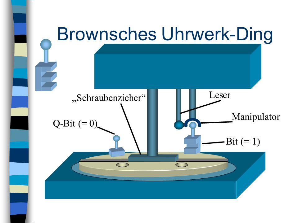 """Q-Bit (= 0) Leser Manipulator Bit (= 1) """"Schraubenzieher"""" Brownsches Uhrwerk-Ding"""