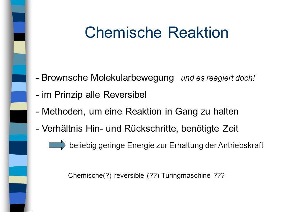 Chemische Reaktion - Brownsche Molekularbewegung und es reagiert doch! - im Prinzip alle Reversibel - Methoden, um eine Reaktion in Gang zu halten - V
