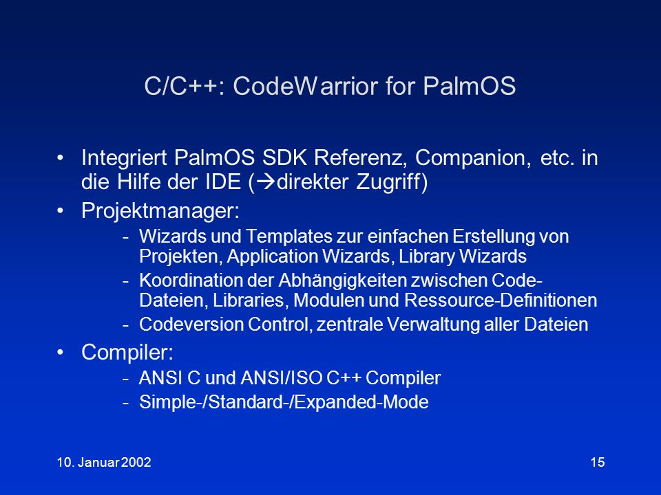 10. Januar C/C++: CodeWarrior for PalmOS Integriert PalmOS SDK Referenz, Companion, etc.