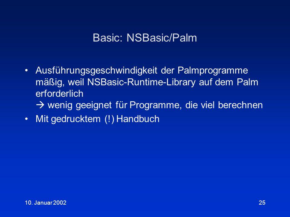 10. Januar 200225 Basic: NSBasic/Palm Ausführungsgeschwindigkeit der Palmprogramme mäßig, weil NSBasic-Runtime-Library auf dem Palm erforderlich  wen