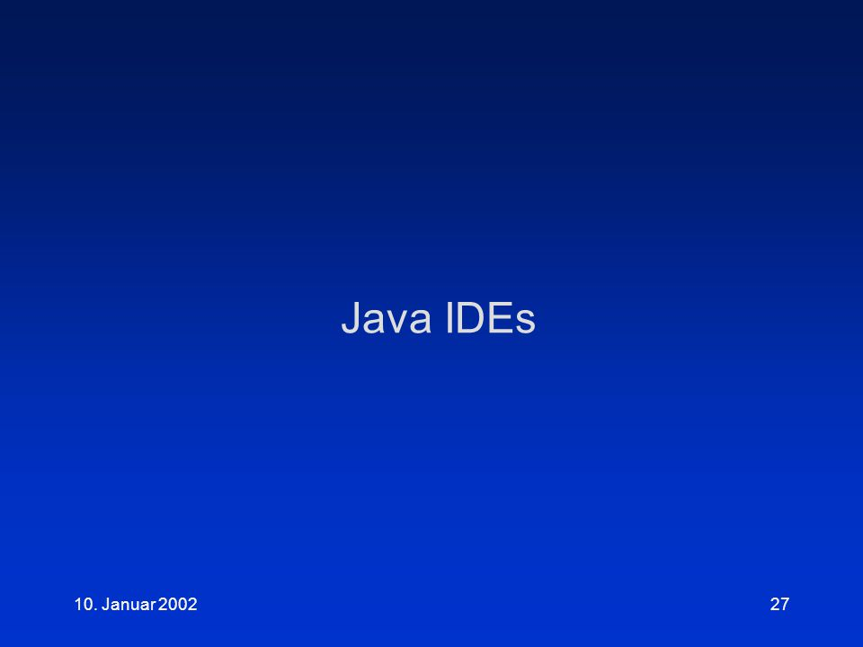 10. Januar 200227 Java IDEs