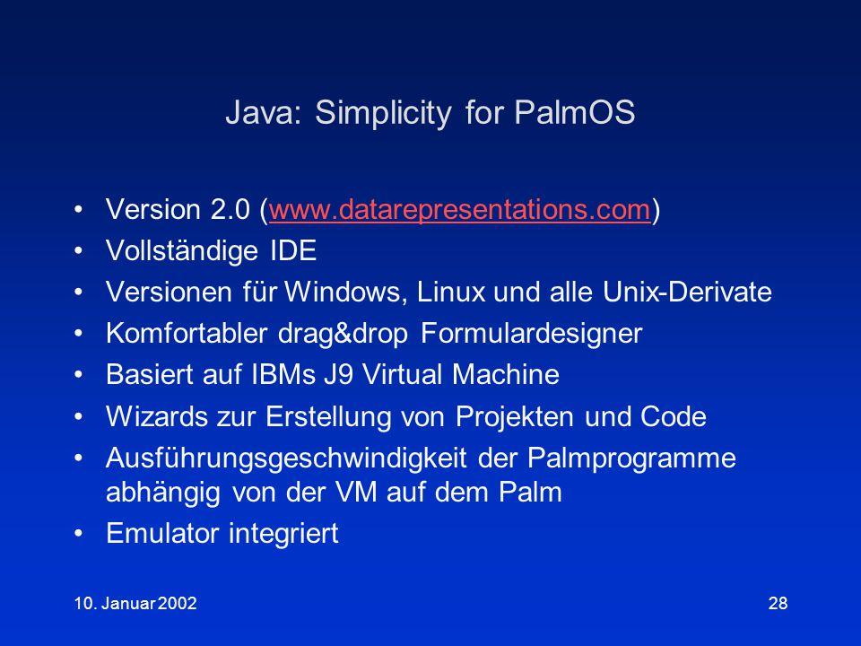 10. Januar 200228 Java: Simplicity for PalmOS Version 2.0 (www.datarepresentations.com)www.datarepresentations.com Vollständige IDE Versionen für Wind