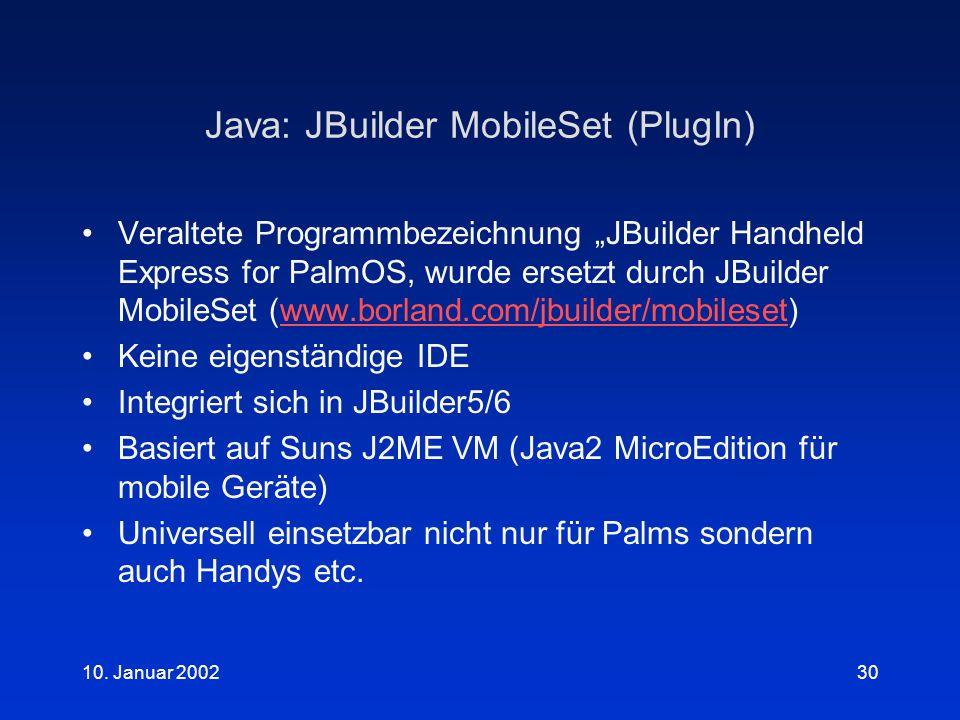 """10. Januar 200230 Java: JBuilder MobileSet (PlugIn) Veraltete Programmbezeichnung """"JBuilder Handheld Express for PalmOS, wurde ersetzt durch JBuilder"""
