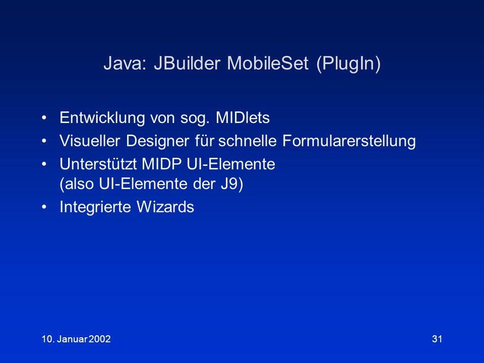 10. Januar 200231 Java: JBuilder MobileSet (PlugIn) Entwicklung von sog.