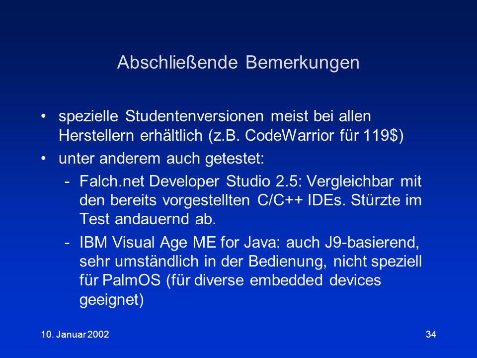 10. Januar 200234 Abschließende Bemerkungen spezielle Studentenversionen meist bei allen Herstellern erhältlich (z.B. CodeWarrior für 119$) unter ande
