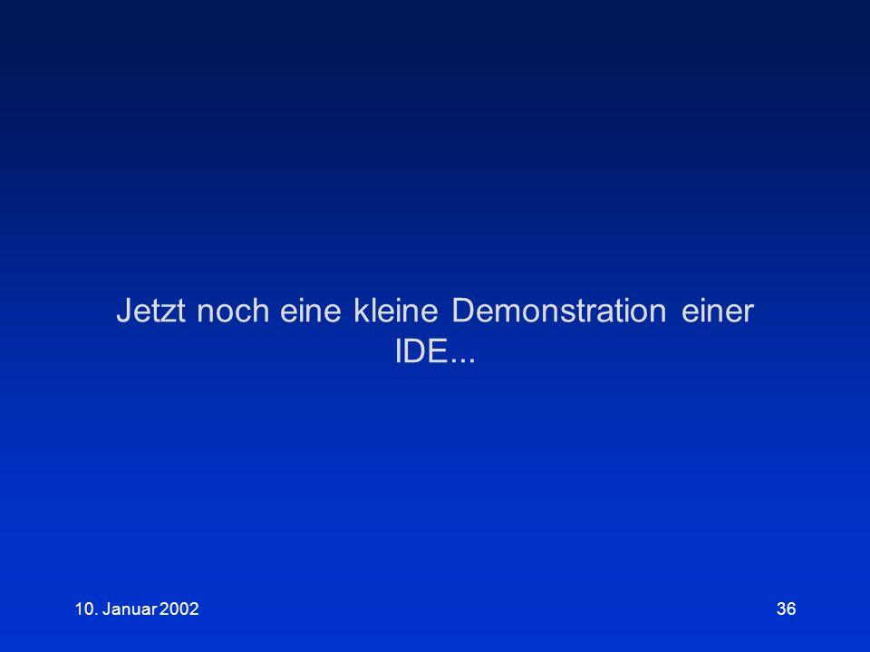 10. Januar 200236 Jetzt noch eine kleine Demonstration einer IDE...