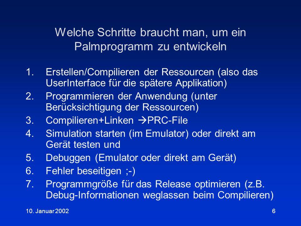 10. Januar 20026 Welche Schritte braucht man, um ein Palmprogramm zu entwickeln 1.Erstellen/Compilieren der Ressourcen (also das UserInterface für die