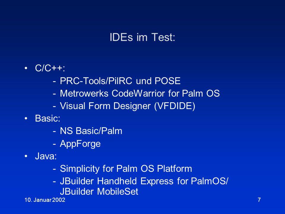 10. Januar 20027 IDEs im Test: C/C++: -PRC-Tools/PilRC und POSE -Metrowerks CodeWarrior for Palm OS -Visual Form Designer (VFDIDE) Basic: -NS Basic/Pa