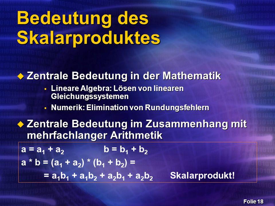 Folie 18 Bedeutung des Skalarproduktes  Zentrale Bedeutung in der Mathematik  Lineare Algebra: Lösen von linearen Gleichungssystemen  Numerik: Elim