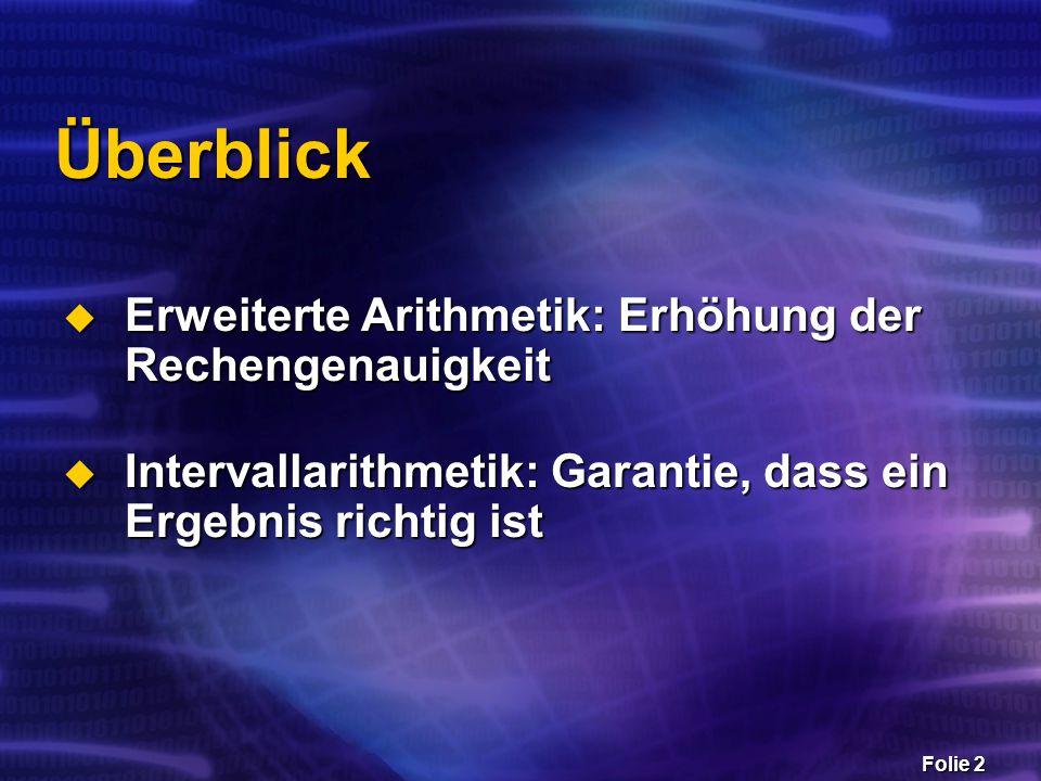 Folie 2 Überblick  Erweiterte Arithmetik: Erhöhung der Rechengenauigkeit  Intervallarithmetik: Garantie, dass ein Ergebnis richtig ist
