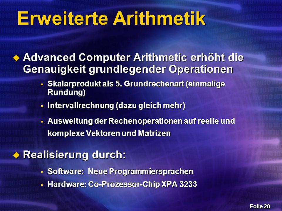Folie 20 Erweiterte Arithmetik  Advanced Computer Arithmetic erhöht die Genauigkeit grundlegender Operationen  Skalarprodukt als 5. Grundrechenart (