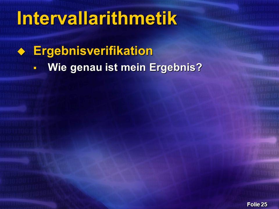 Folie 25 Intervallarithmetik  Ergebnisverifikation  Wie genau ist mein Ergebnis?