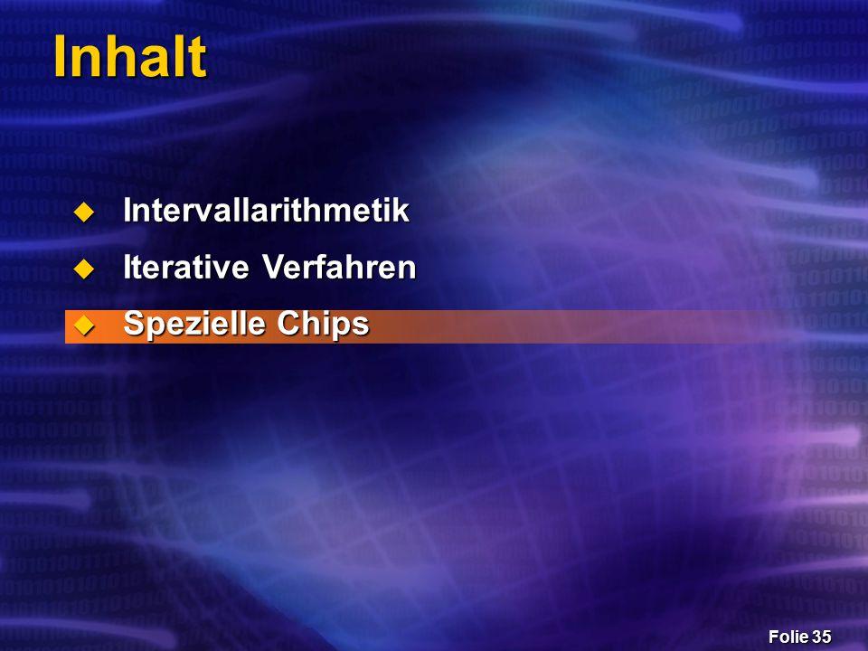 Folie 35 Inhalt  Intervallarithmetik  Iterative Verfahren  Spezielle Chips