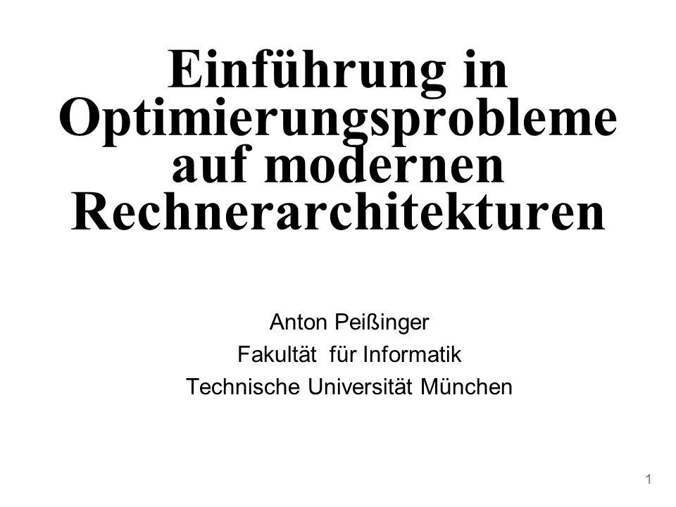 1 Einführung in Optimierungsprobleme auf modernen Rechnerarchitekturen Anton Peißinger Fakultät für Informatik Technische Universität München
