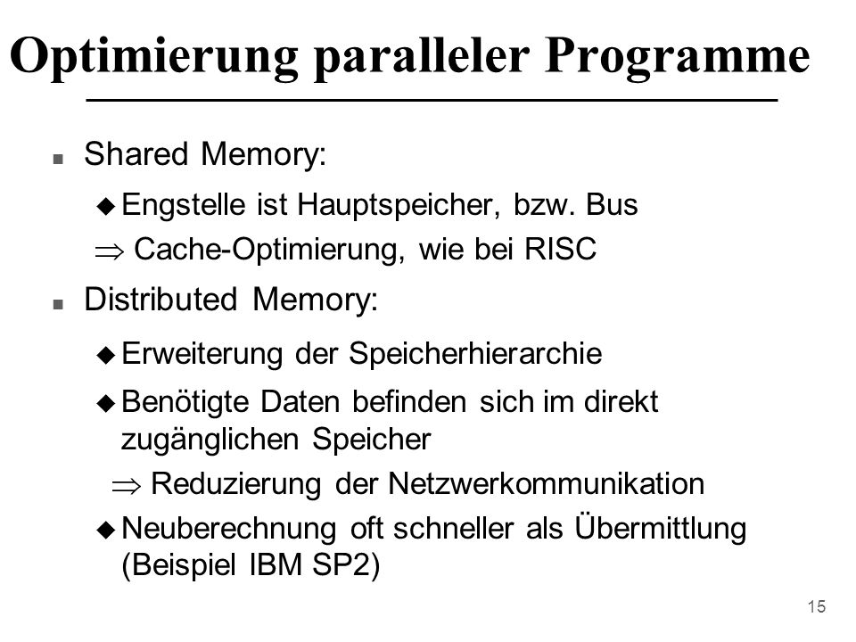 15 Optimierung paralleler Programme n Shared Memory: u Engstelle ist Hauptspeicher, bzw.