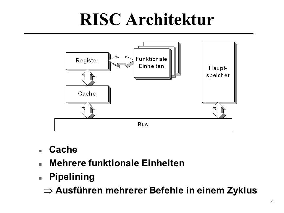 4 RISC Architektur n Cache n Mehrere funktionale Einheiten n Pipelining  Ausführen mehrerer Befehle in einem Zyklus