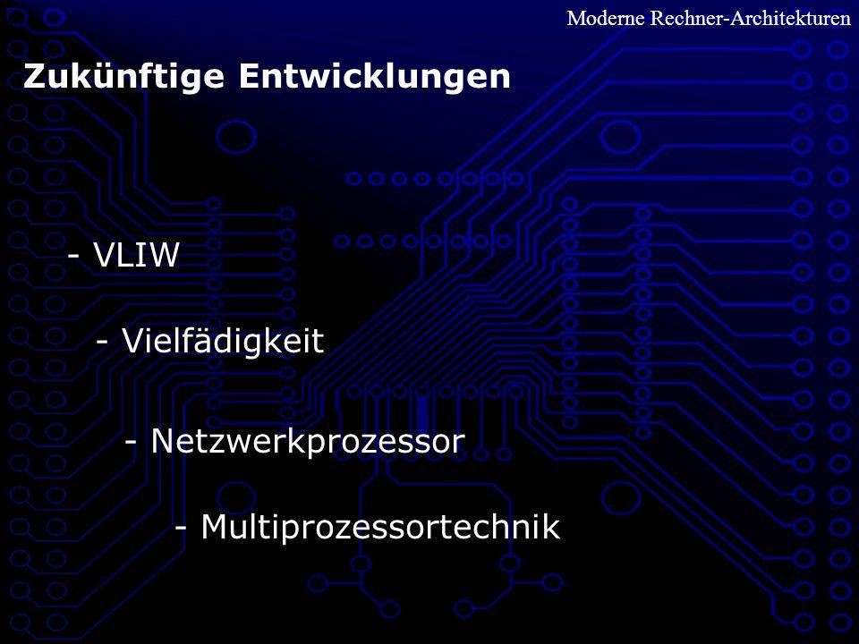 Moderne Rechner-Architekturen Zukünftige Entwicklungen - VLIW - Vielfädigkeit - Netzwerkprozessor - Multiprozessortechnik
