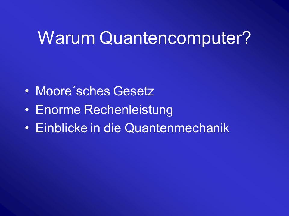 Warum Quantencomputer? Moore´sches Gesetz Enorme Rechenleistung Einblicke in die Quantenmechanik