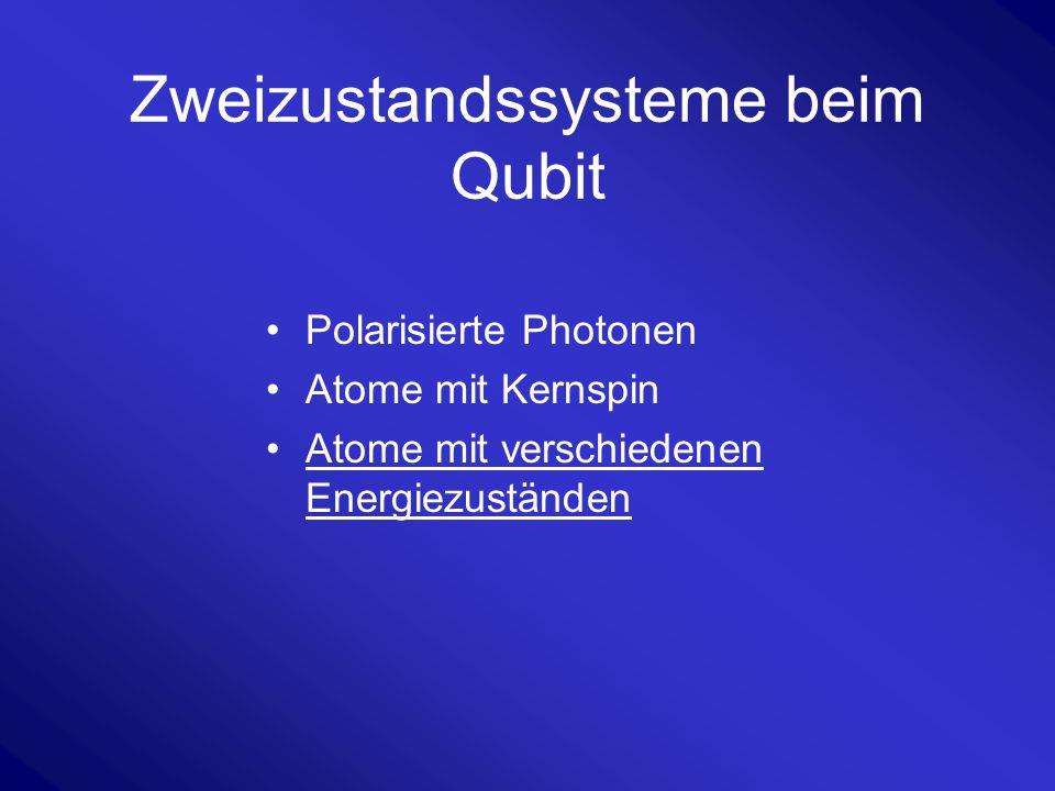 Zweizustandssysteme beim Qubit Polarisierte Photonen Atome mit Kernspin Atome mit verschiedenen Energiezuständen