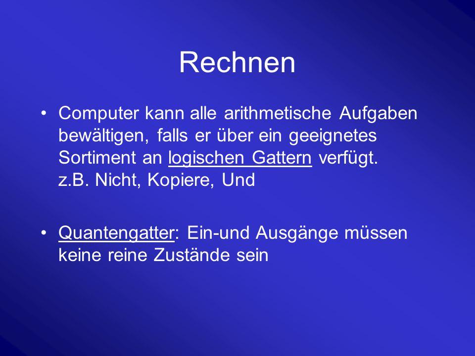 Rechnen Computer kann alle arithmetische Aufgaben bewältigen, falls er über ein geeignetes Sortiment an logischen Gattern verfügt. z.B. Nicht, Kopiere