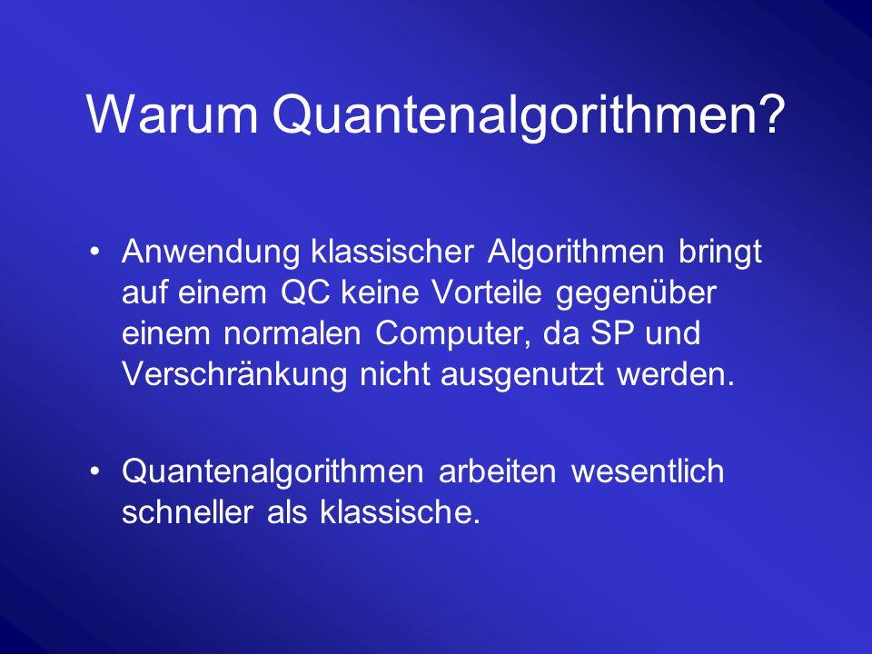 Warum Quantenalgorithmen? Anwendung klassischer Algorithmen bringt auf einem QC keine Vorteile gegenüber einem normalen Computer, da SP und Verschränk