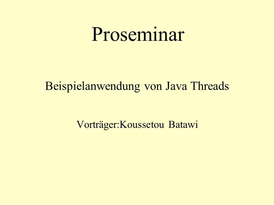 Beispielanwendung von Java Threads Vorträger:Koussetou Batawi Proseminar