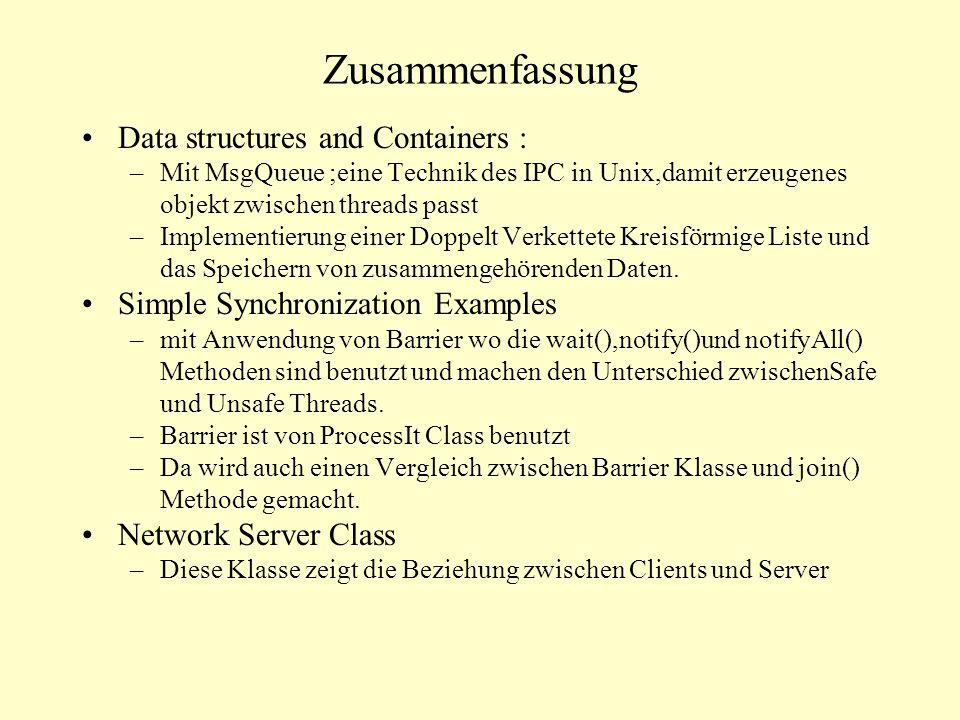 Zusammenfassung Data structures and Containers : –Mit MsgQueue ;eine Technik des IPC in Unix,damit erzeugenes objekt zwischen threads passt –Implement