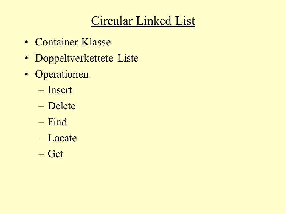 Circular Linked List Container-Klasse Doppeltverkettete Liste Operationen –Insert –Delete –Find –Locate –Get
