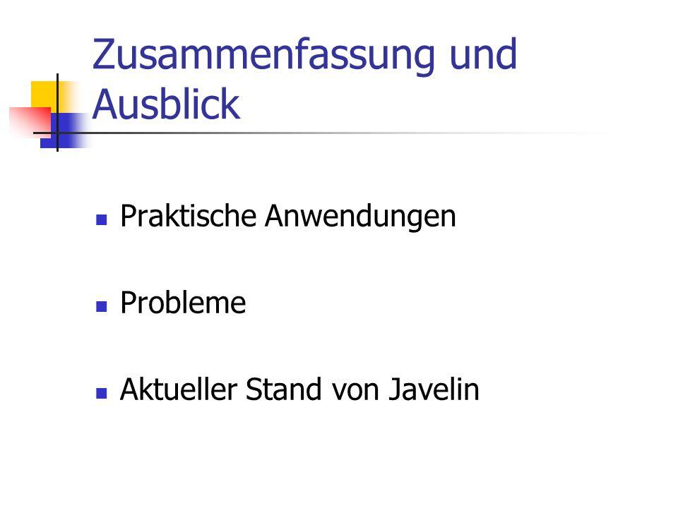 Zusammenfassung und Ausblick Praktische Anwendungen Probleme Aktueller Stand von Javelin