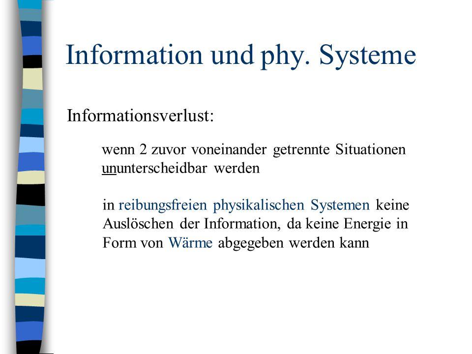 Information und phy. Systeme Informationsverlust: wenn 2 zuvor voneinander getrennte Situationen ununterscheidbar werden in reibungsfreien physikalisc
