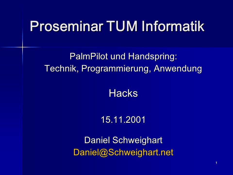 1 Proseminar TUM Informatik PalmPilot und Handspring: Technik, Programmierung, Anwendung Hacks15.11.2001 Daniel Schweighart Daniel@Schweighart.net