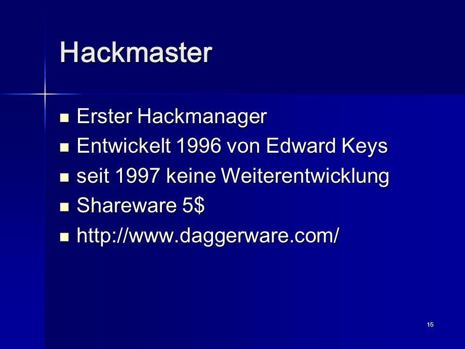15 Hackmaster Erster Hackmanager Erster Hackmanager Entwickelt 1996 von Edward Keys Entwickelt 1996 von Edward Keys seit 1997 keine Weiterentwicklung seit 1997 keine Weiterentwicklung Shareware 5$ Shareware 5$ http://www.daggerware.com/ http://www.daggerware.com/