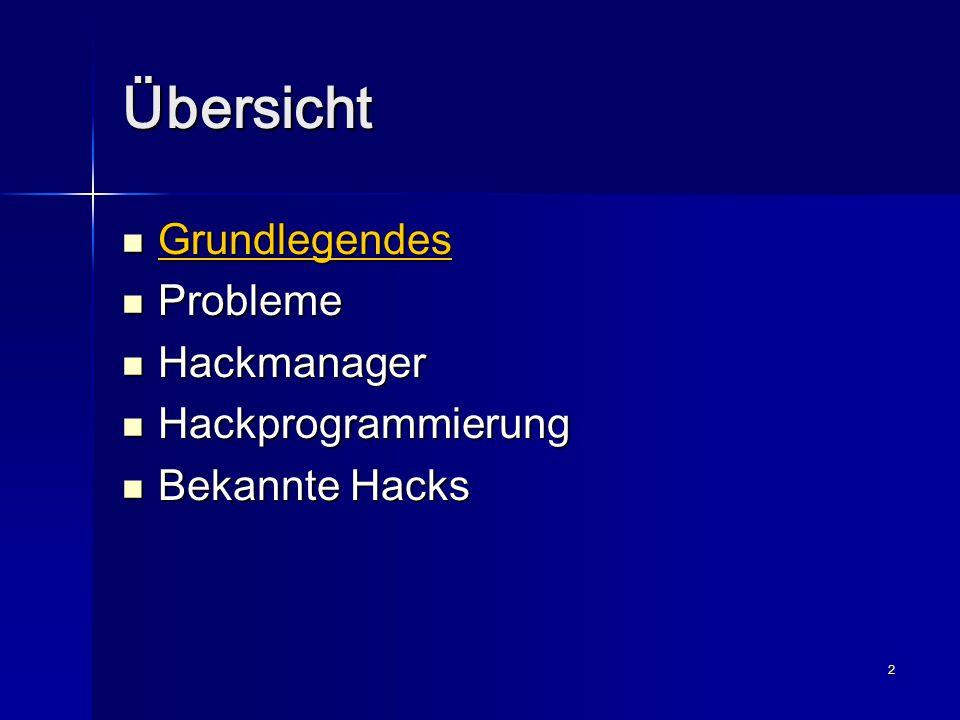 13 Übersicht Grundlegendes Grundlegendes Probleme Probleme Hackmanager Hackmanager Hackprogrammierung Hackprogrammierung Bekannte Hacks Bekannte Hacks