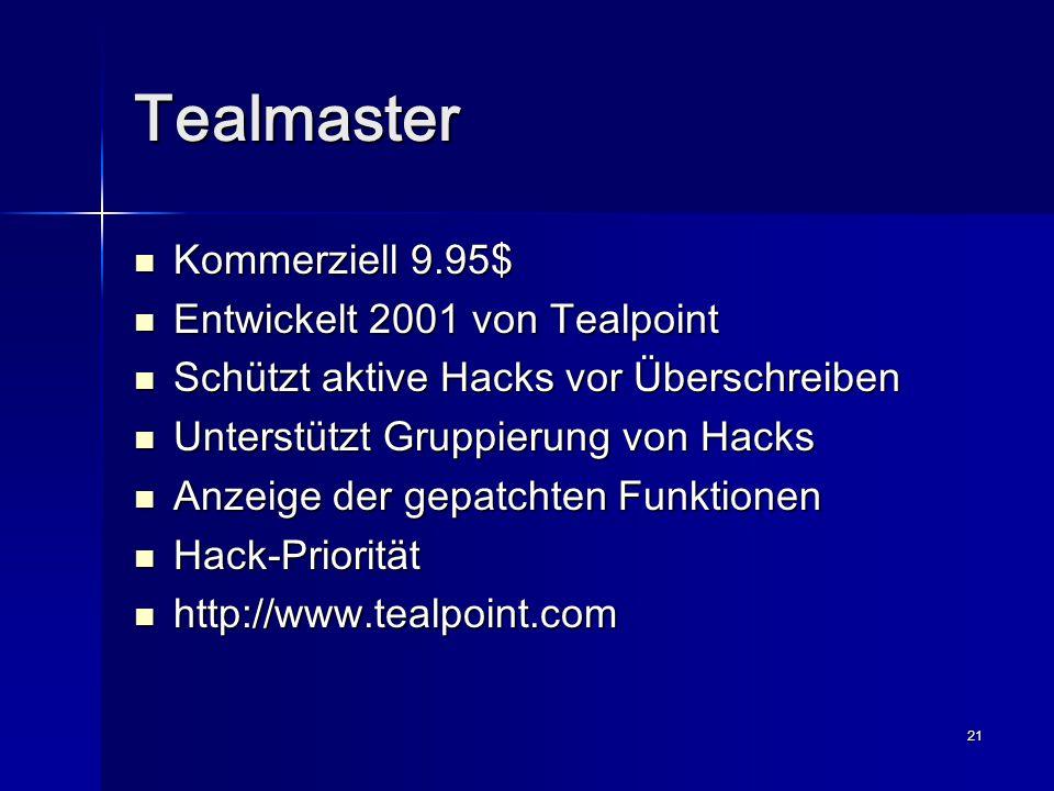 21 Tealmaster Kommerziell 9.95$ Kommerziell 9.95$ Entwickelt 2001 von Tealpoint Entwickelt 2001 von Tealpoint Schützt aktive Hacks vor Überschreiben Schützt aktive Hacks vor Überschreiben Unterstützt Gruppierung von Hacks Unterstützt Gruppierung von Hacks Anzeige der gepatchten Funktionen Anzeige der gepatchten Funktionen Hack-Priorität Hack-Priorität http://www.tealpoint.com http://www.tealpoint.com