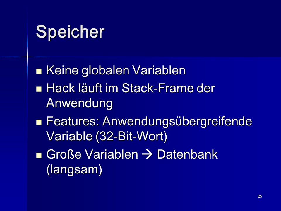 25 Speicher Keine globalen Variablen Keine globalen Variablen Hack läuft im Stack-Frame der Anwendung Hack läuft im Stack-Frame der Anwendung Features: Anwendungsübergreifende Variable (32-Bit-Wort) Features: Anwendungsübergreifende Variable (32-Bit-Wort) Große Variablen  Datenbank (langsam) Große Variablen  Datenbank (langsam)