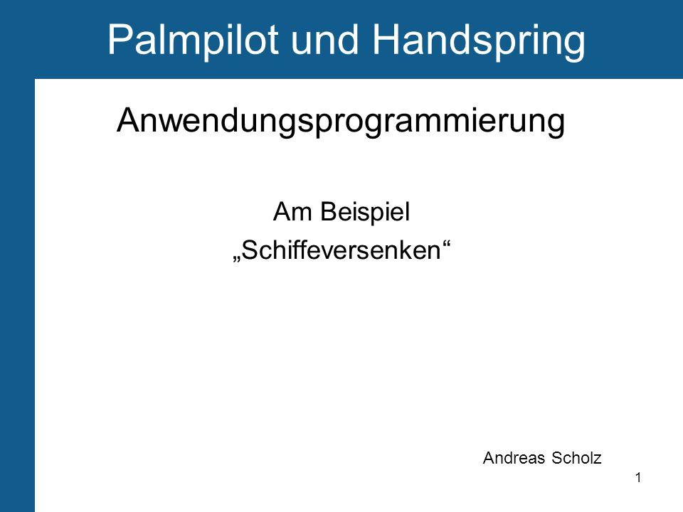 """1 Palmpilot und Handspring Anwendungsprogrammierung Am Beispiel """"Schiffeversenken Andreas Scholz"""