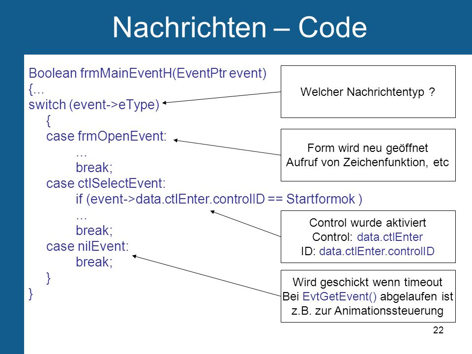 22 Nachrichten – Code Boolean frmMainEventH(EventPtr event) {...