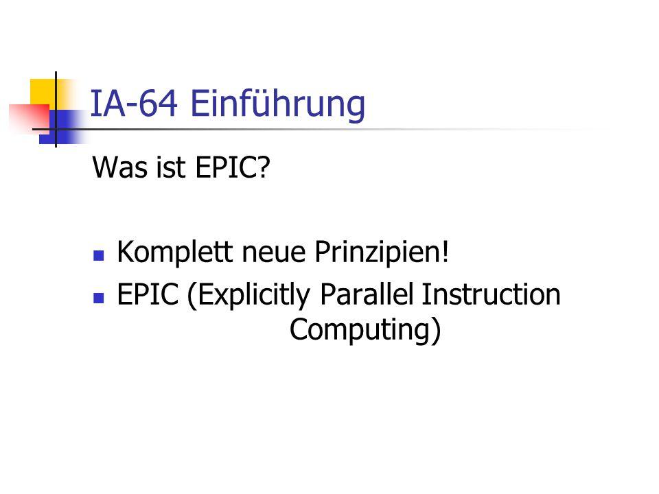 IA-64 Einführung Was ist EPIC.Komplett neue Prinzipien.