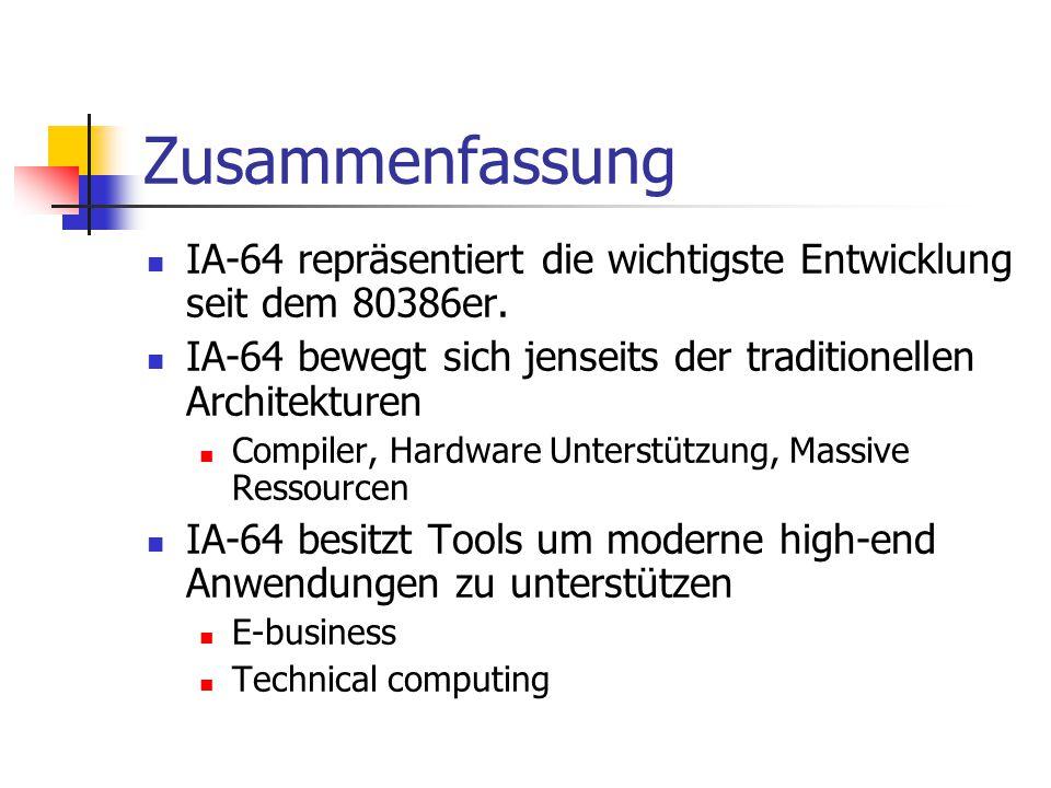Zusammenfassung IA-64 repräsentiert die wichtigste Entwicklung seit dem 80386er.