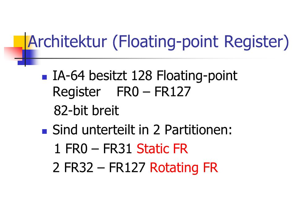 Architektur(FunktionsEinheiten) 2 Integer units for A-type und I-type instructions 2 Floating-point units for F-type instructions 2 Memory units for M-type instructions 3 Branch units for B-type instructions