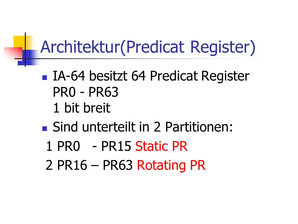Architektur(Branch Register) Der IA-64 besitzt 8 Branch Register PR0 – PR7 mit 64-bit Breite