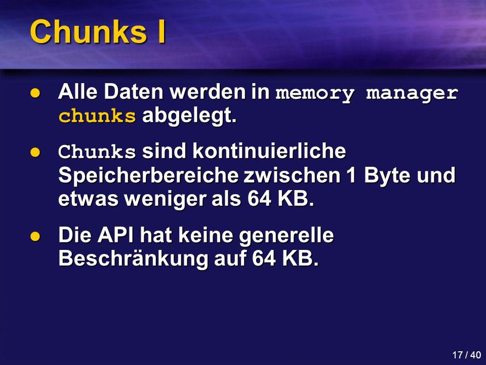 17 / 40 Chunks I Alle Daten werden in memory manager chunks abgelegt.
