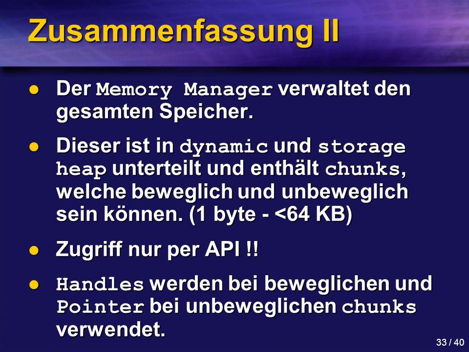 33 / 40 Zusammenfassung II Der Memory Manager verwaltet den gesamten Speicher.