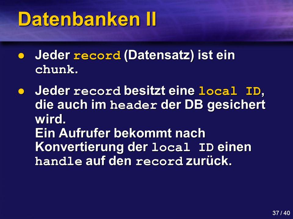 37 / 40 Datenbanken II Jeder record (Datensatz) ist ein chunk.